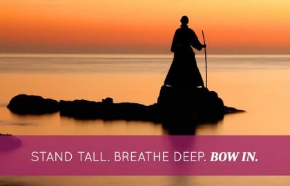 Stand Tall. Breathe Deep. Bow In.