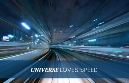 The Universe Loves Speed
