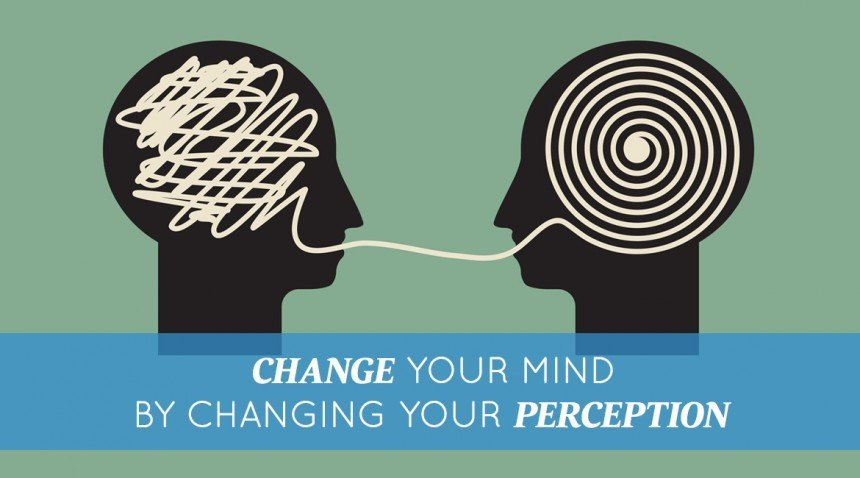Change Your Mind by Changing Your Perception