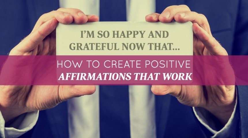 How to Create Positive Affirmations that Work