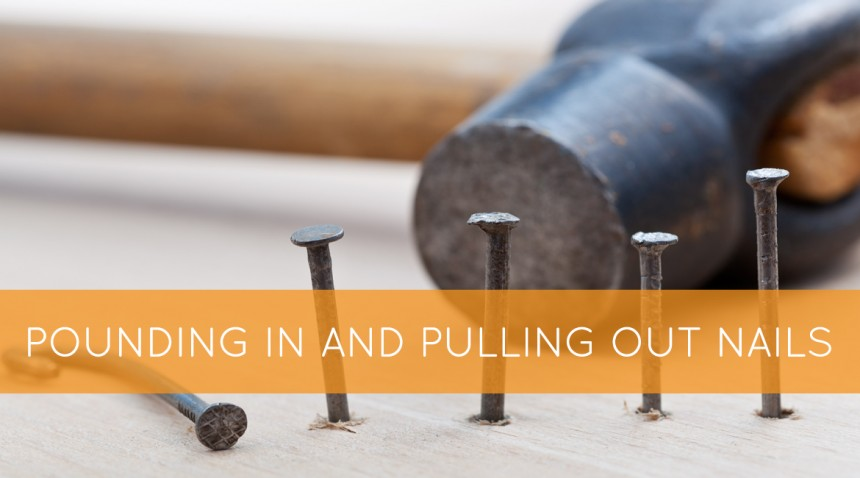 Pounding In and Pulling Out Nails