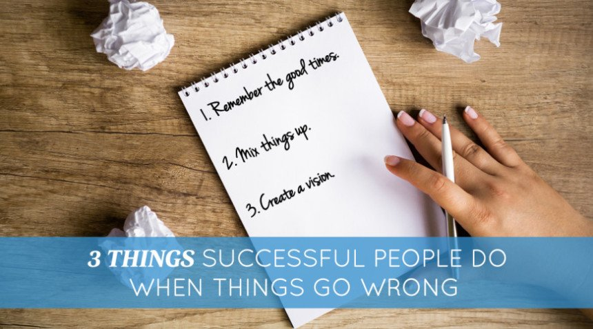 3 Things Successful People Do When Things Go Wrong