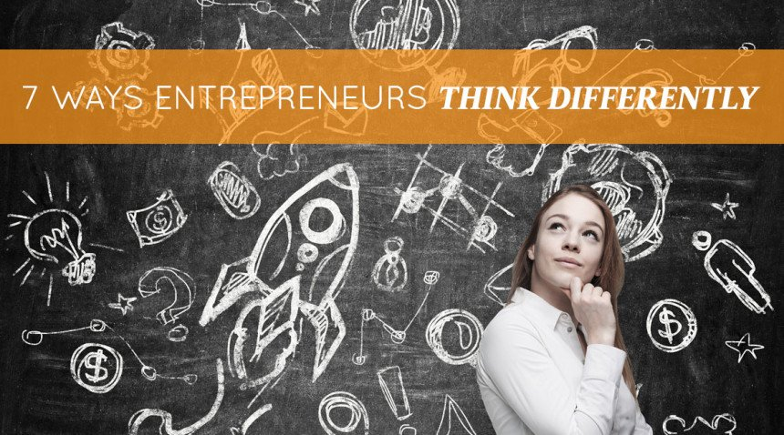 7 Ways Entrepreneurs Think Differently