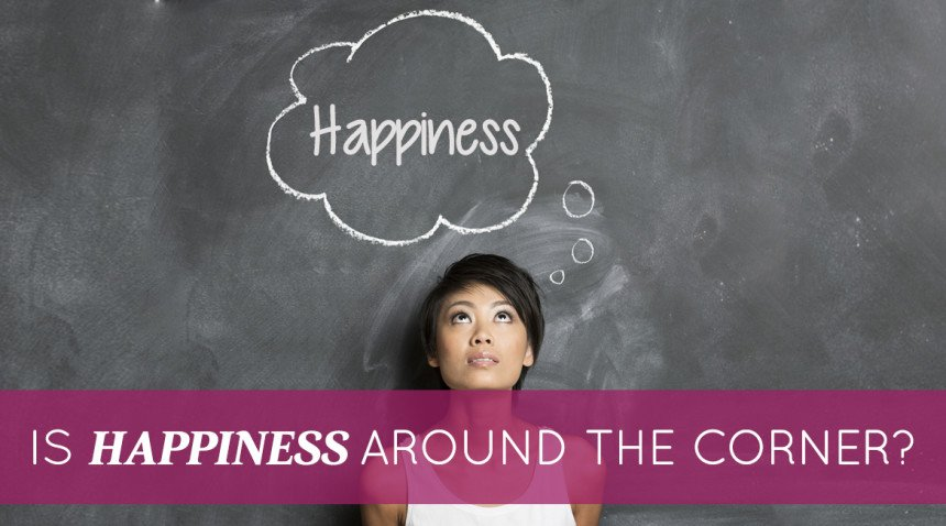 Is Happiness Around the Corner?