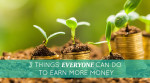 3 Things Everyone Can Do to Earn More Money