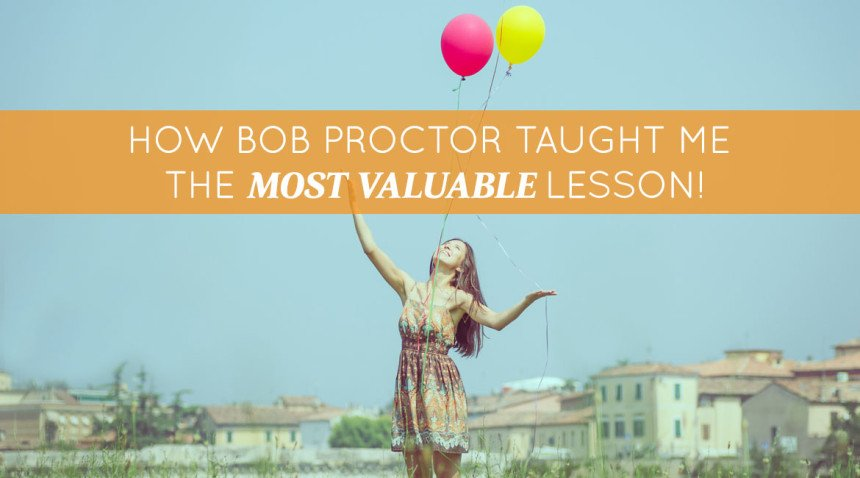 How Bob Proctor Taught Me The Most Valuable Lesson!