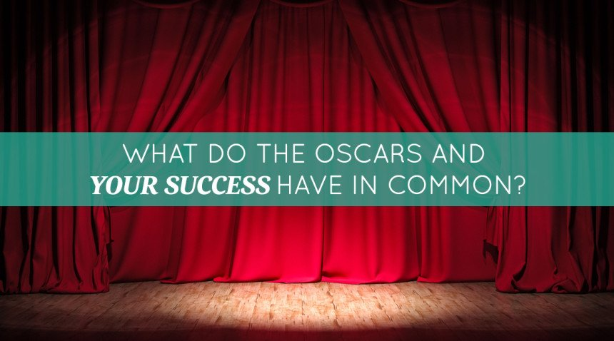 What do the Oscars and your success have in common?