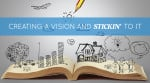 Creating A Vision And Stickin' To It