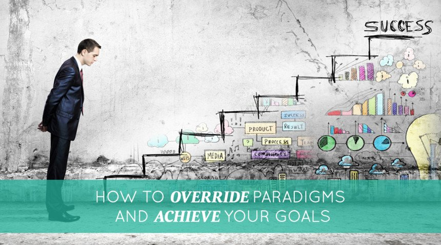 How to Override Paradigms and Achieve Your Goals - Proctor ...