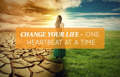 Change Your Life – One Heartbeat at a Time