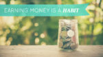 Earning Money is a Habit