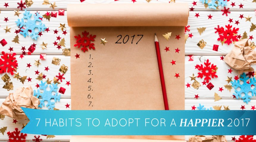 7 Habits to Adopt for a Happier 2017