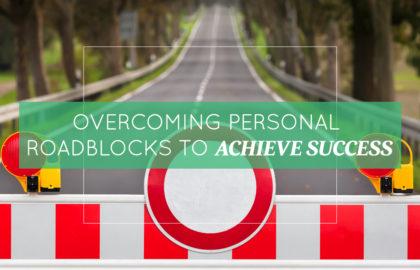 Overcoming Personal Roadblocks to Achieve Success