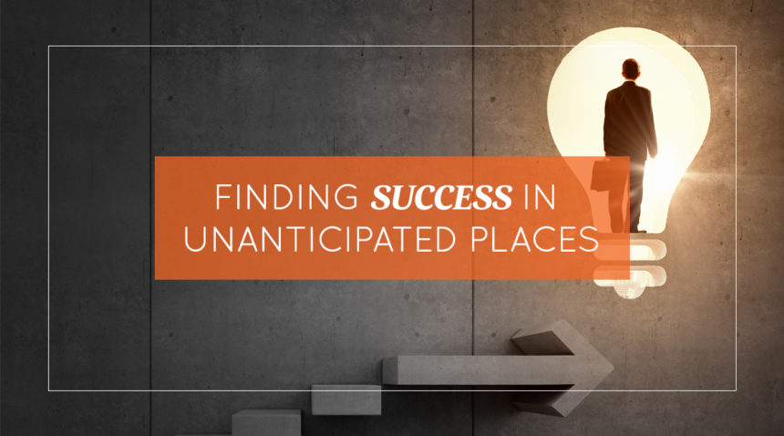 Finding Success in Unanticipated Places