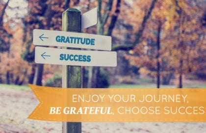 Enjoy Your Journey, Be Grateful, Choose Success