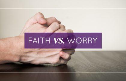 Faith VS. Worry