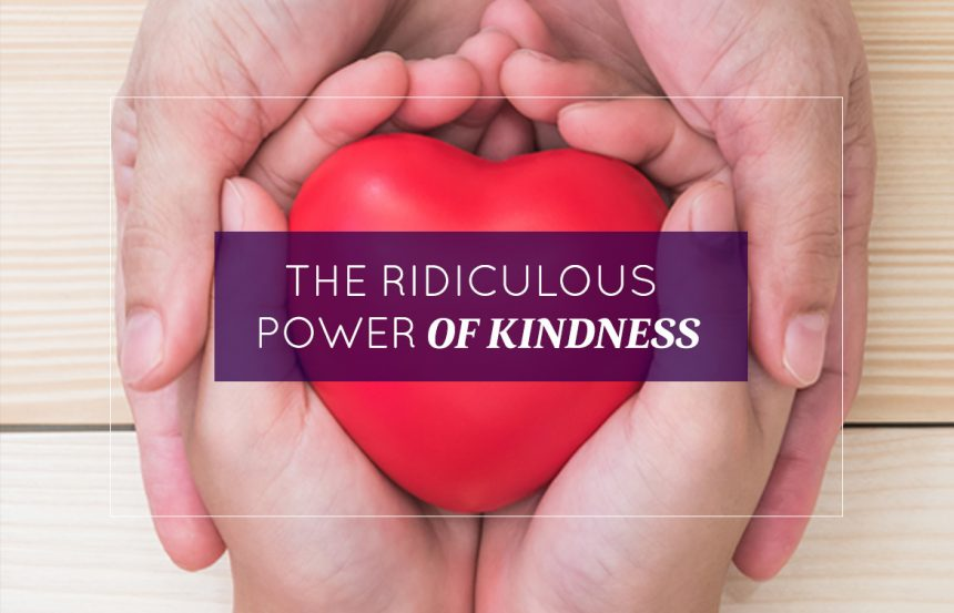 The Ridiculous Power of Kindness