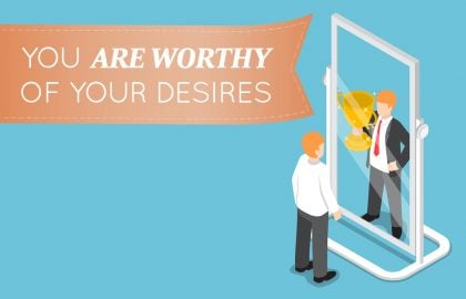 You ARE Worthy of Your Desires
