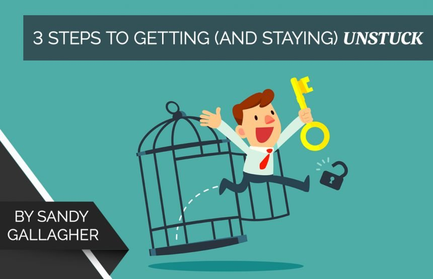 3 Steps to Getting (and Staying) Unstuck