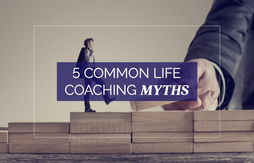 5 Common Life Coaching Myths
