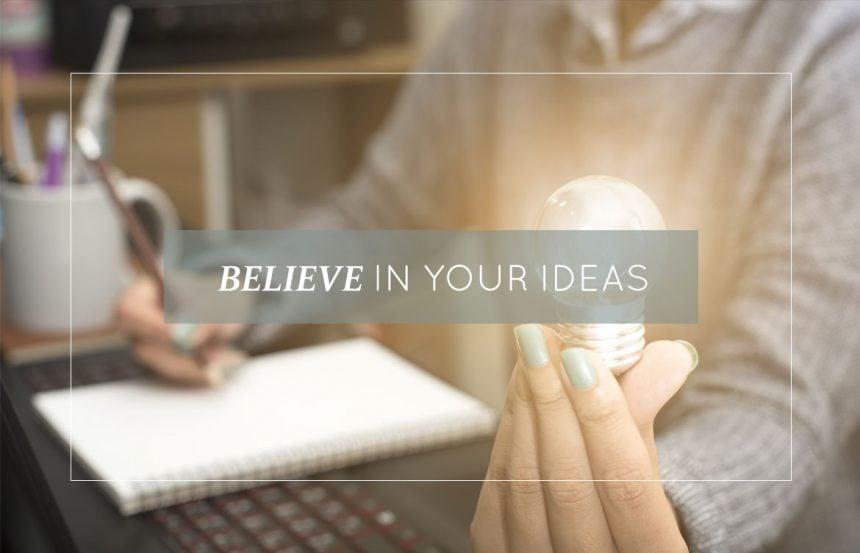 Believe In Your Ideas