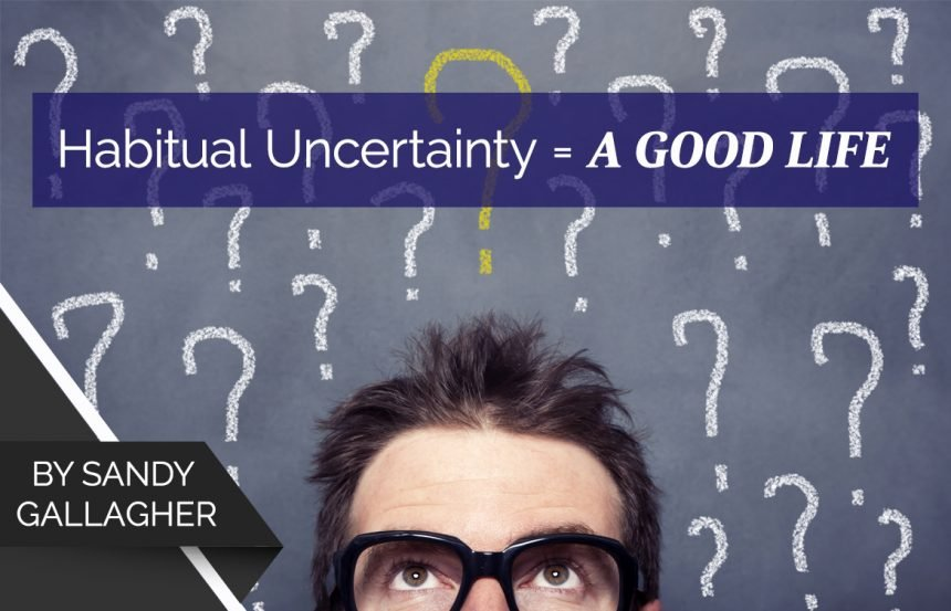 Habitual Uncertainty = A Good Life
