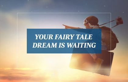 Your Fairy Tale Dream is Waiting