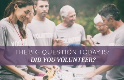 The big question today is: Did you volunteer?