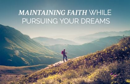 Maintaining Faith While Pursuing Your Dreams