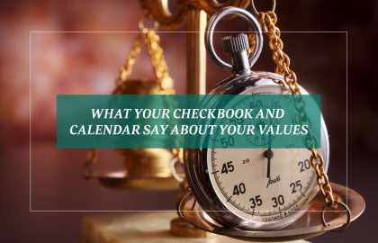 What Your Checkbook and Calendar Say About Your Values