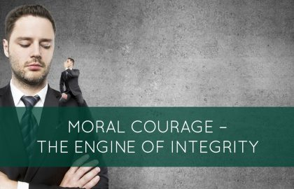 Moral Courage – The Engine of Integrity