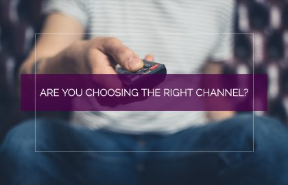 Are You Choosing the Right Channel?