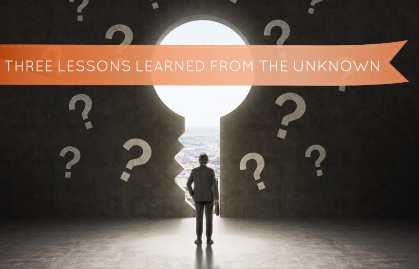 Three Lessons Learned from the Unknown