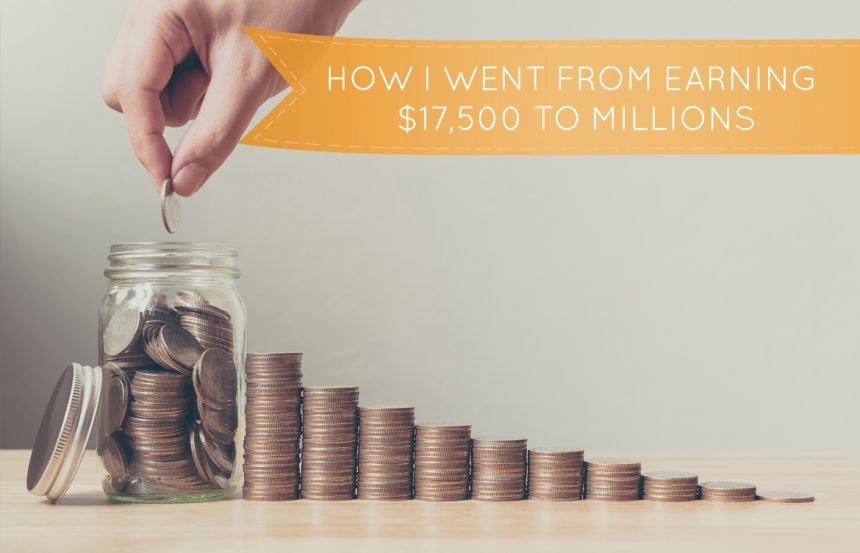 How I went from earning $17,500 to Millions