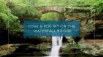 Love & Poetry on The Waterfall Bridge