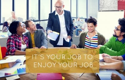It's Your Job to Enjoy Your Job