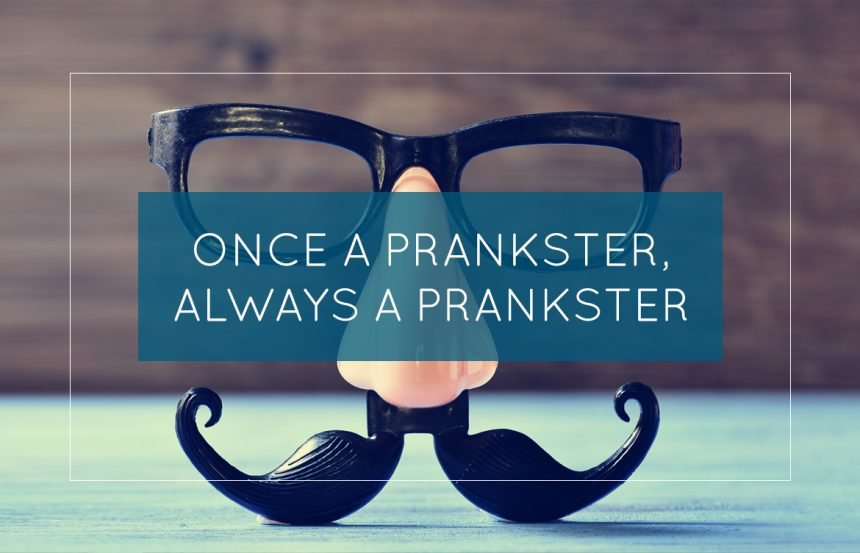 Once a Prankster, Always a Prankster