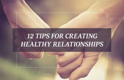 12 Tips for Creating Healthy Relationships