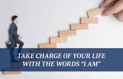 """Take Charge of Your Life with the Words """"I AM"""""""