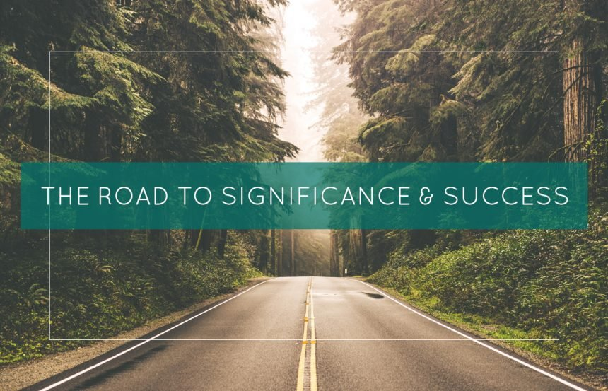 The Road to Significance & Success