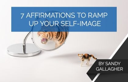 7 Affirmations to Ramp Up Your Self-Image