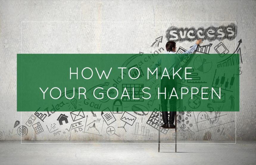 How to Make Your Goals Happen