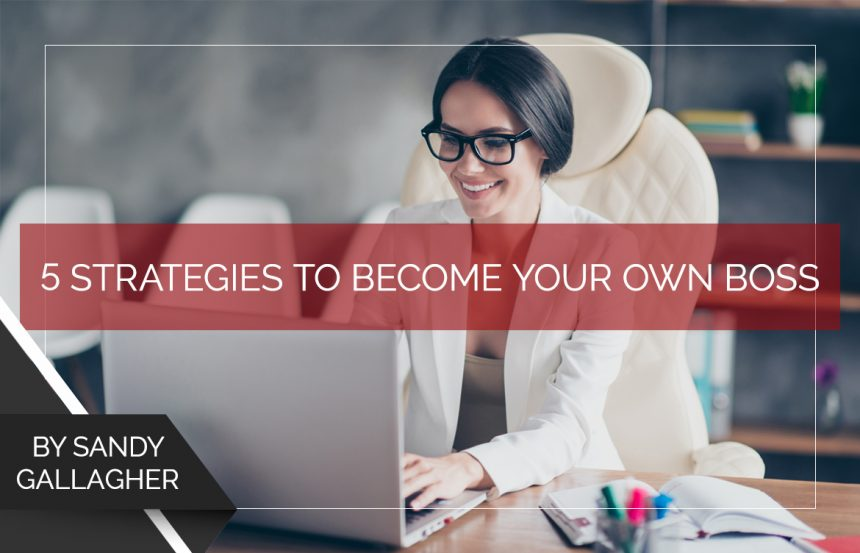 5 Strategies to Become Your Own Boss
