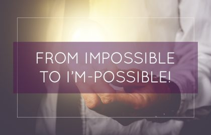 From Impossible to I'm-Possible!