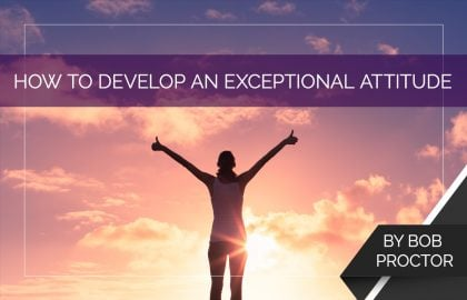 How to Develop an Exceptional Attitude