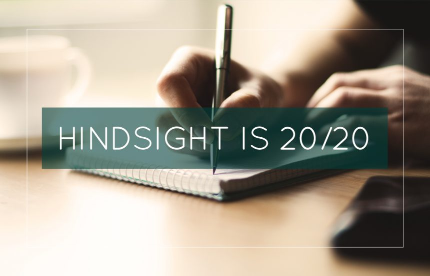 Hindsight is 20/20