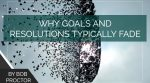 Why Goals and Resolutions Typically Fade