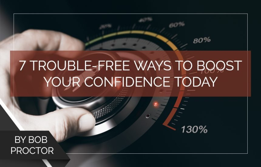 7 Trouble-Free Ways to Boost Your Confidence Today