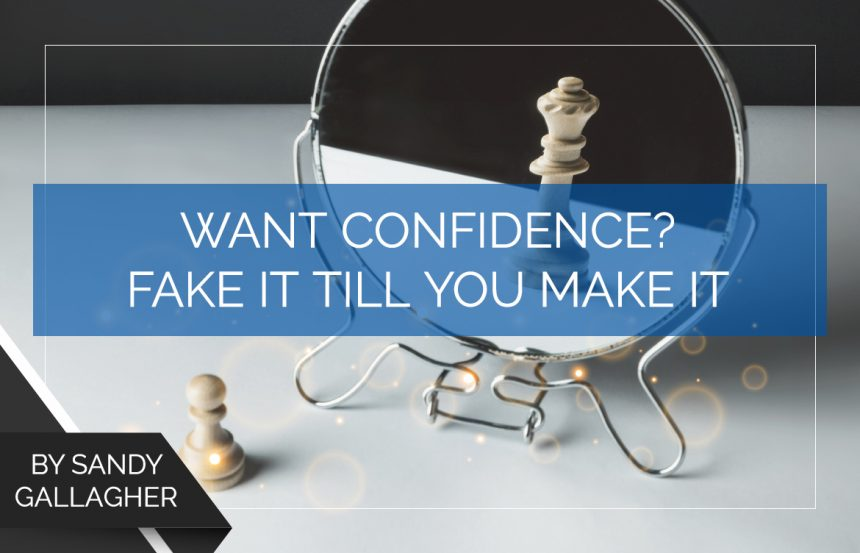Want Confidence? Fake it Till You Make it
