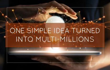 One Simple Idea Turned Into Multi-Millions
